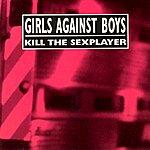 Girls Against Boys Kill The Sexplayer + Live