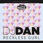 DJ Dan Reckless Gurl - Single