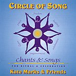 Kate Marks Circle Of Song-Chants And Songs For Ritual And Celebration