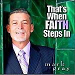 Mark Gray That's When Faith Steps In