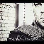 Eric Scott Where The Water Runs Deepest