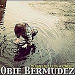 Obie Bermudez Quien Me Lo Va A Creer