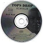Fat Pat Tops Drop Single