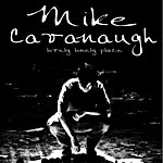 Mike Cavanaugh Lovely Lonely Place