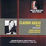 Claudio Arrau Great Musicians, Great Music: Claudio Arrau Performs Brahms
