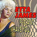 Etta James If I Can't Have You