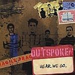 Outspoken Hear We Go...