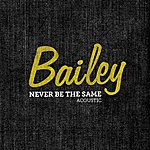 Bailey Never Be The Same (Acoustic)