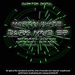 Martin White Dark Mind Ep