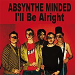 Absynthe Minded I'll Be Alright