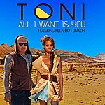 Toni All I Want Is You (Feat. Killahboy Onwon)