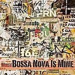 Mikee Bossa Nova Is Mine