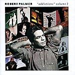 Robert Palmer Addictions Volume 2