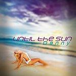 Danny Until The Sun