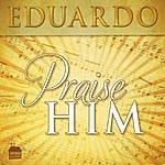 Eduardo Praise Him