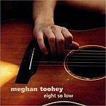 Meghan Toohey Eight So Low