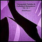 David Barnes Unsurpassed Outtakes & Unfinished Masterpieces, Vol. 3 & 4