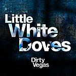 Dirty Vegas Little White Doves