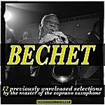 Sidney Bechet Bechet: 12 Previously Unreleased Selections By The Master Of The Soprano Saxophone (Remastered)