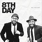 8th Day All You Got
