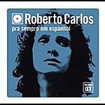 Roberto Carlos Pra Sempre Em Espanhol - Vol. 1