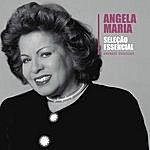 Angela Maria Seleção Essencial - Grandes Sucessos - Ângela Maria