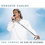 Roberto Carlos Pra Sempre Ao Vivo No Pacaembu
