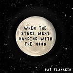 Pat Flanakin When The Stars Went Dancing With The Moon
