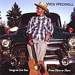 Wes Weddell Songs To Get You From Here To There