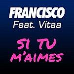 Francisco Si Tu M'aimes (Feat. Vitaa)