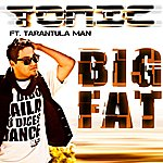 Tonic Big Fat (Feat Tarantula Man) [Radio Edit]