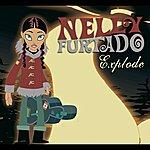 Nelly Furtado Explode (International Version)