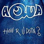 Aqua How R U Doin? (Remixes)