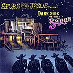 Spurs for Jesus Dark Side Of The Saloon