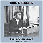 John F. Kennedy Press Conference - April 21, 1961