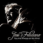 José Feliciano You Are Always On My Mind - Single