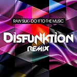 Raw Silk Do It To The Music (Disfunktion Remix)