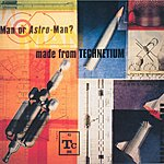 Man Or Astro-Man? Made From Technetium