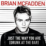 Brian McFadden Just The Way You Are (Drunk At The Bar)