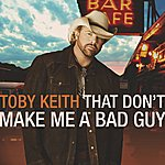 Toby Keith That Don't Make Me A Bad Guy (Standard Version)
