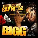 Bigg Tired Of You Rap Niggas