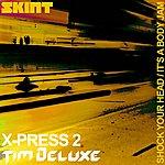 X-Press 2 Shock Your Head / It's A Body Jam