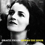 Gracie Fields Now Is The Hour