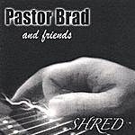 Pastor Brad Shred