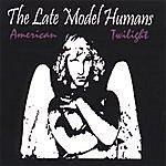 Late Model Humans American Twilight