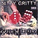 Nitty Gritty Goin 4 Broke