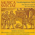 Hortus Musicus Vasakungarnas Hov / The Royal Court Of The Vasa Kings