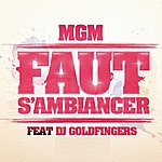 MGM Faut S'ambiancer (Feat. Dj Goldfingers)