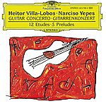 Narciso Yepes Villa-Lobos: Concerto For Guitar And Small Orchestra