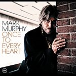 Mark Murphy Once To Every Heart